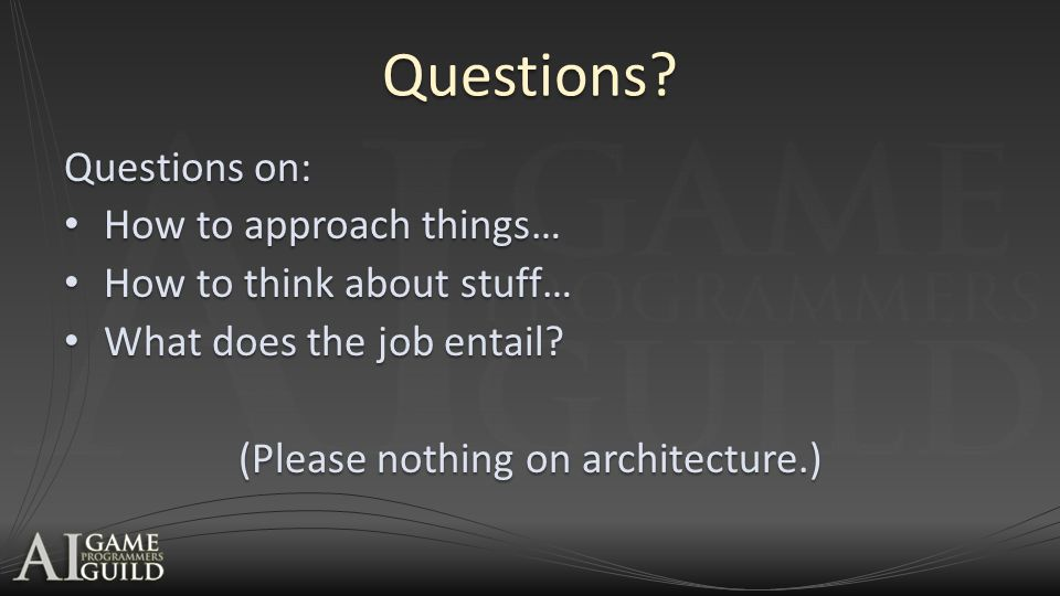 Questions? Questions on: How to approach things… How to approach things… How to think about stuff… How to think about stuff… What does the job entail?