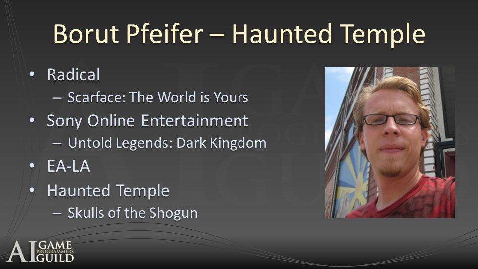 Borut Pfeifer – Haunted Temple Radical Radical – Scarface: The World is Yours Sony Online Entertainment Sony Online Entertainment – Untold Legends: Dark Kingdom EA-LA EA-LA Haunted Temple Haunted Temple – Skulls of the Shogun