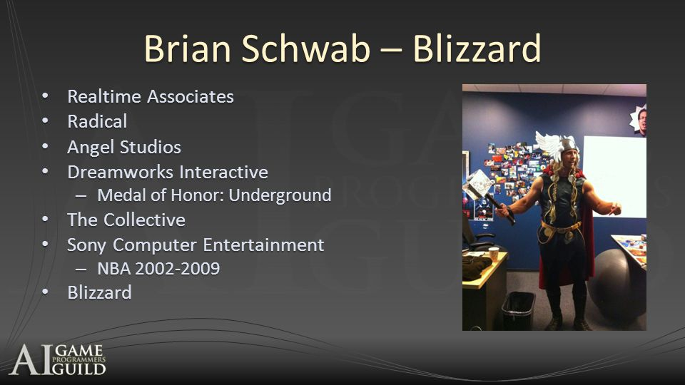 Brian Schwab – Blizzard Realtime Associates Realtime Associates Radical Radical Angel Studios Angel Studios Dreamworks Interactive Dreamworks Interactive – Medal of Honor: Underground The Collective The Collective Sony Computer Entertainment Sony Computer Entertainment – NBA 2002-2009 Blizzard Blizzard