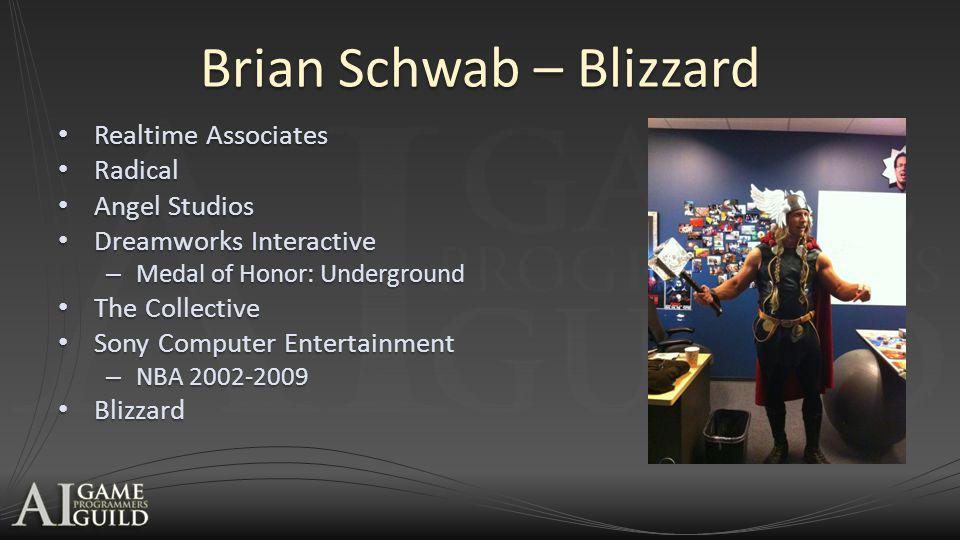 Brian Schwab – Blizzard Realtime Associates Realtime Associates Radical Radical Angel Studios Angel Studios Dreamworks Interactive Dreamworks Interact