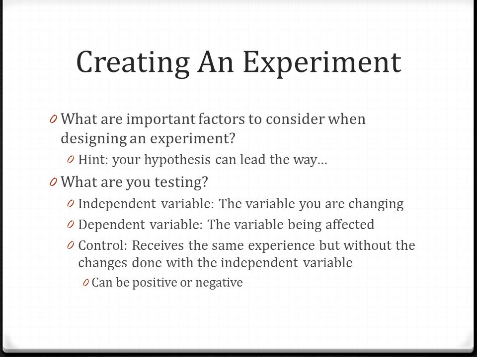 Creating An Experiment 0 What are important factors to consider when designing an experiment.