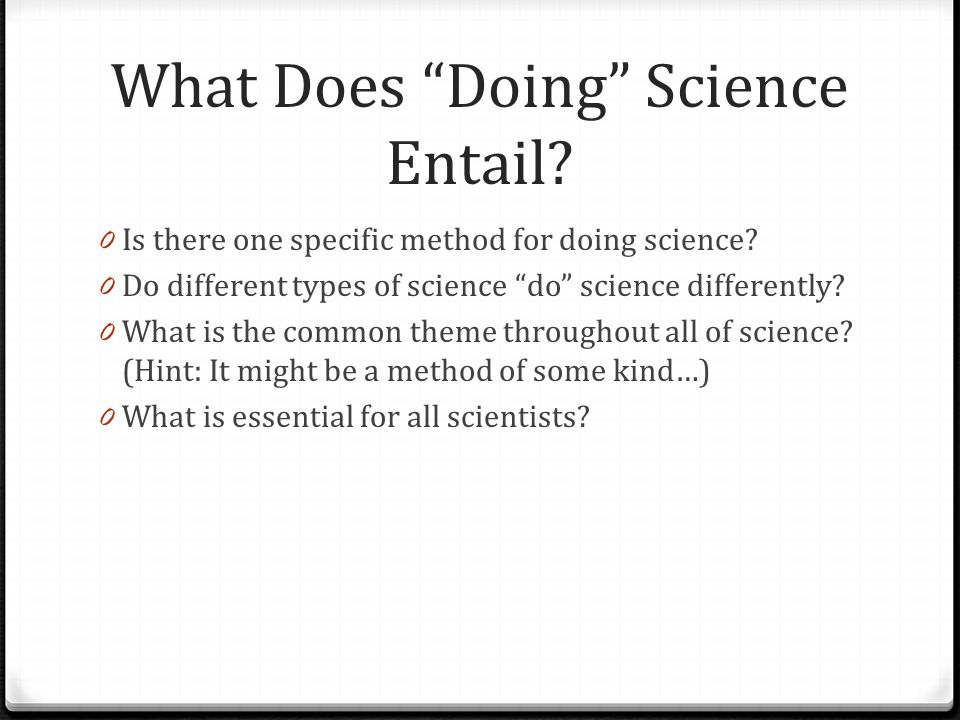 What Does Doing Science Entail. 0 Is there one specific method for doing science.