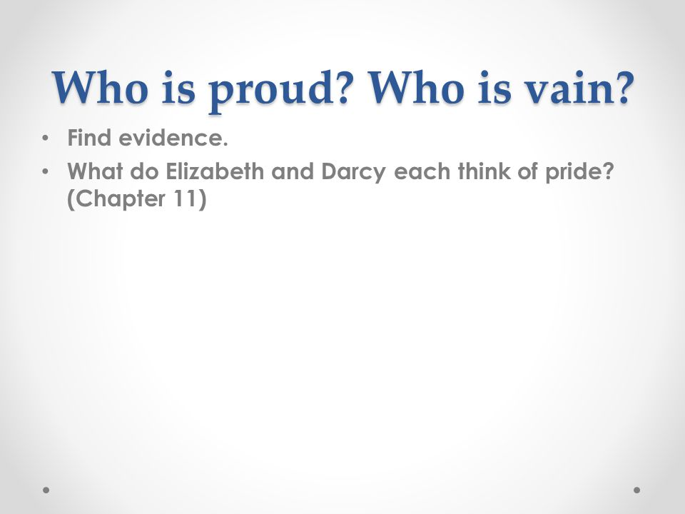 Pride vs Vanity Mary Bennet on pride and vanity: Pride is a very common failing I believe.