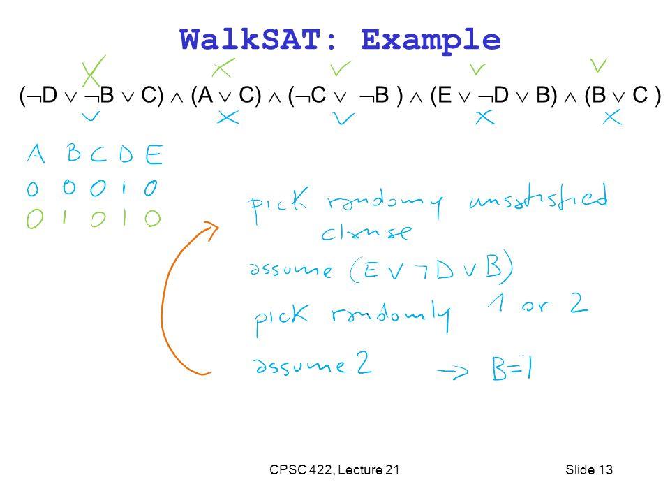 WalkSAT: Example (  D   B  C)  (A  C)  (  C   B )  (E   D  B)  (B  C ) CPSC 422, Lecture 21Slide 13
