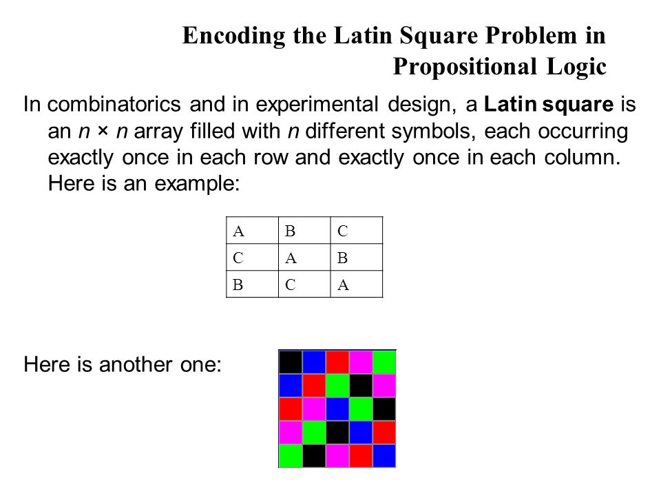 Encoding the Latin Square Problem in Propositional Logic In combinatorics and in experimental design, a Latin square is an n × n array filled with n d