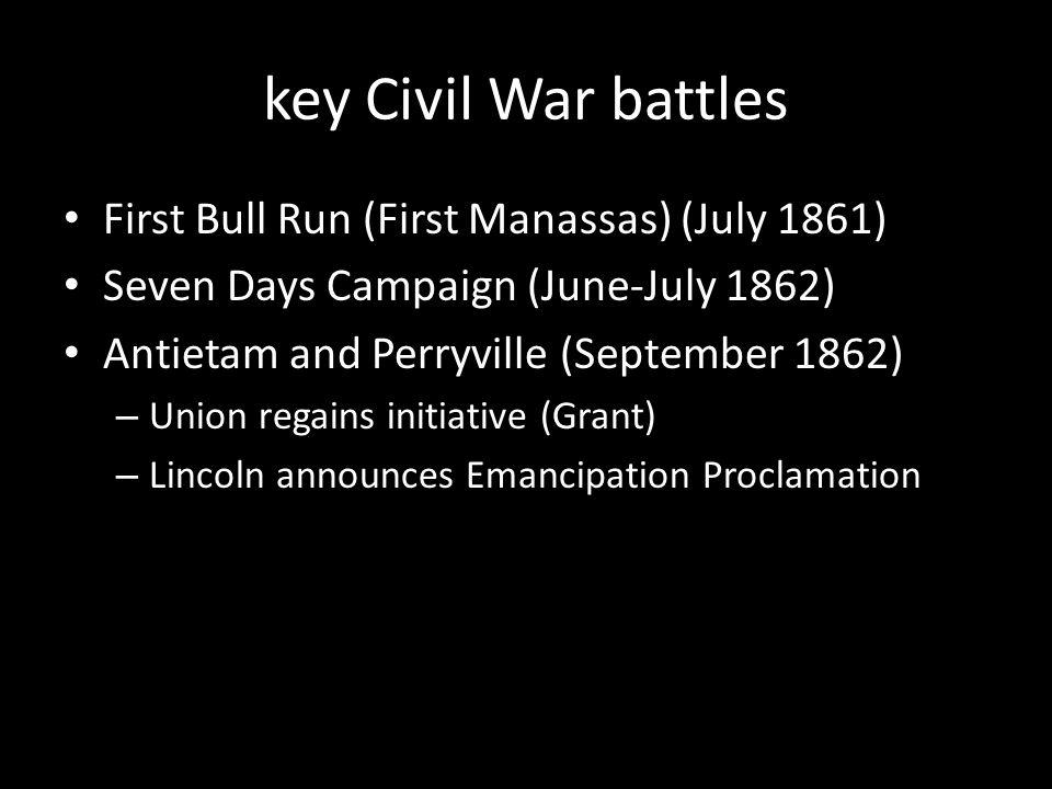 key Civil War battles First Bull Run (First Manassas) (July 1861) Seven Days Campaign (June-July 1862) – Confederates gain initiative (Lee, Jackson) – Union stops conciliating civilians – Lincoln decides to abolish slavery