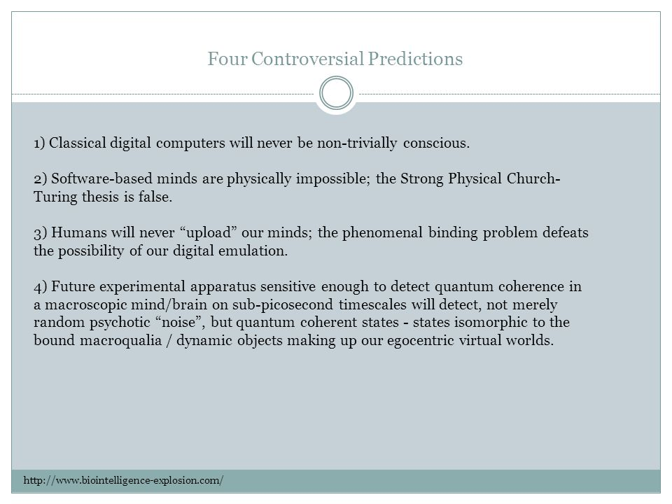 Four Controversial Predictions 1) Classical digital computers will never be non-trivially conscious.