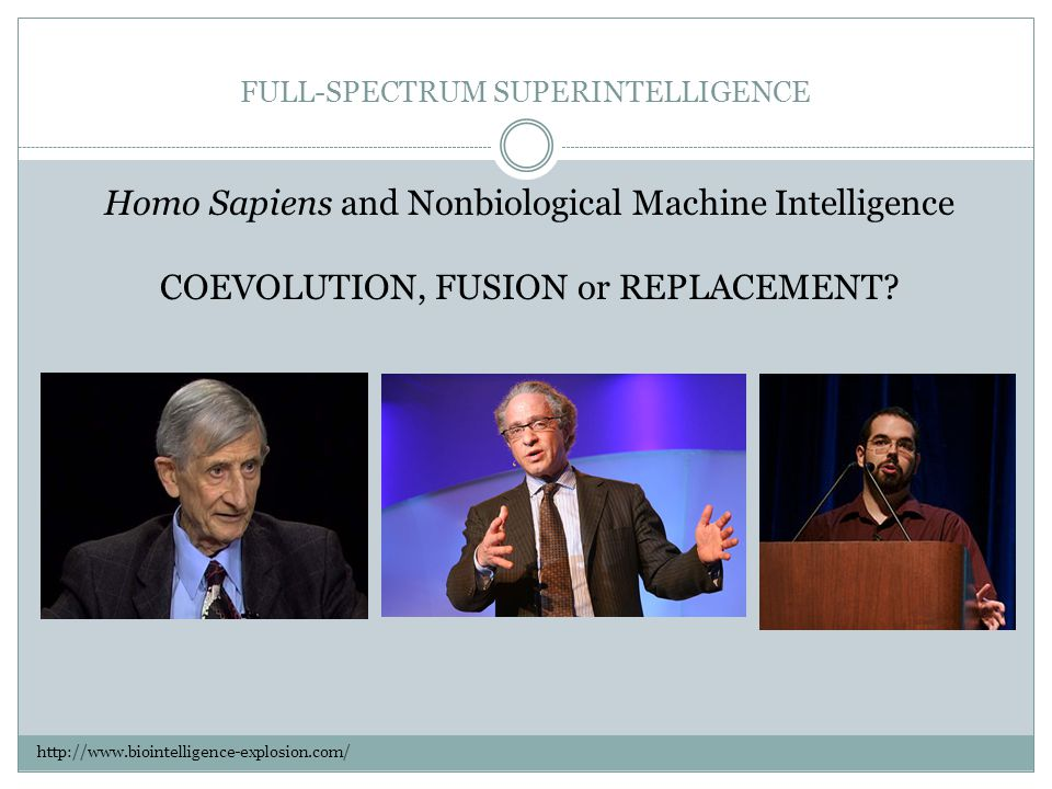 Homo Sapiens and Nonbiological Machine Intelligence COEVOLUTION, FUSION or REPLACEMENT.