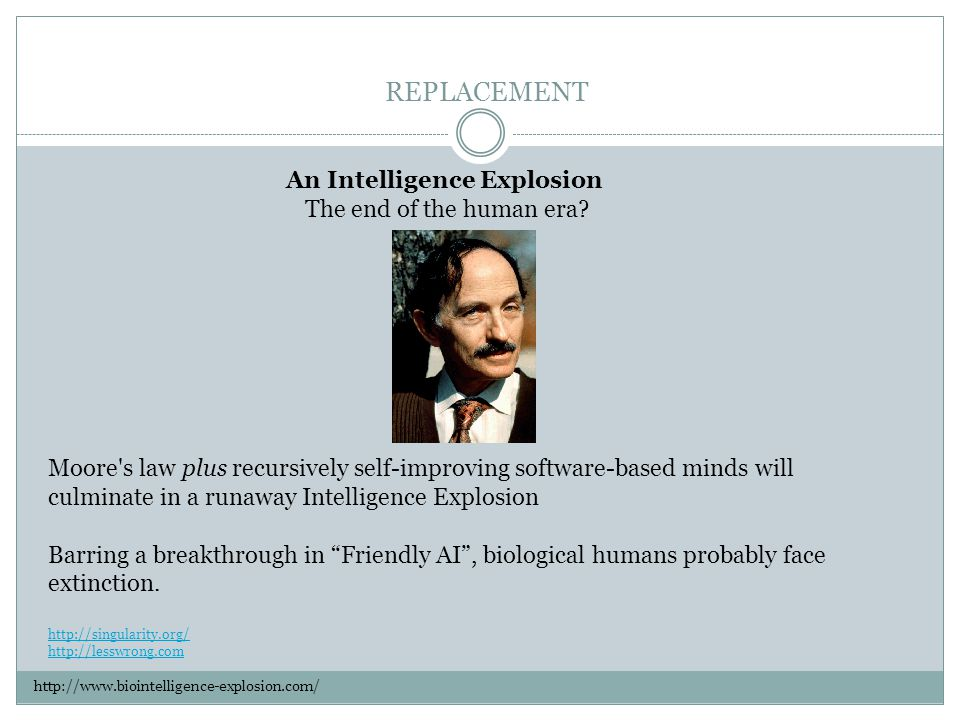 An Intelligence Explosion The end of the human era.