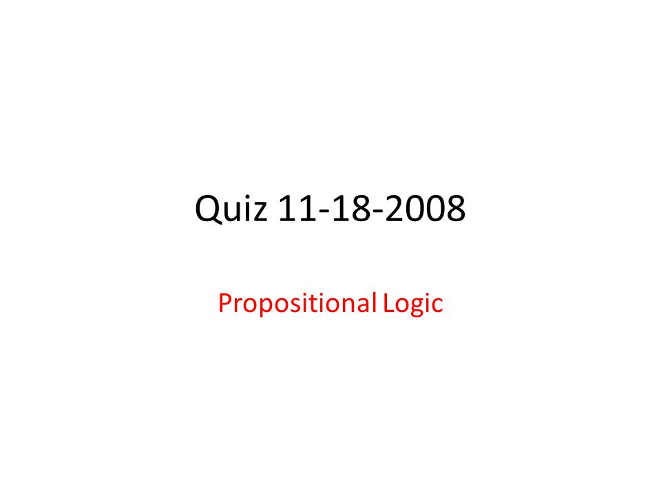 Quiz 11-18-2008 Propositional Logic