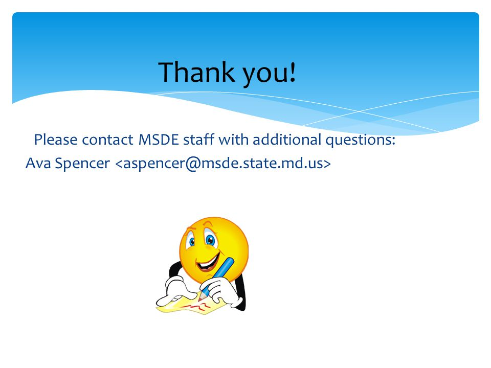 Thank you! Please contact MSDE staff with additional questions: Ava Spencer