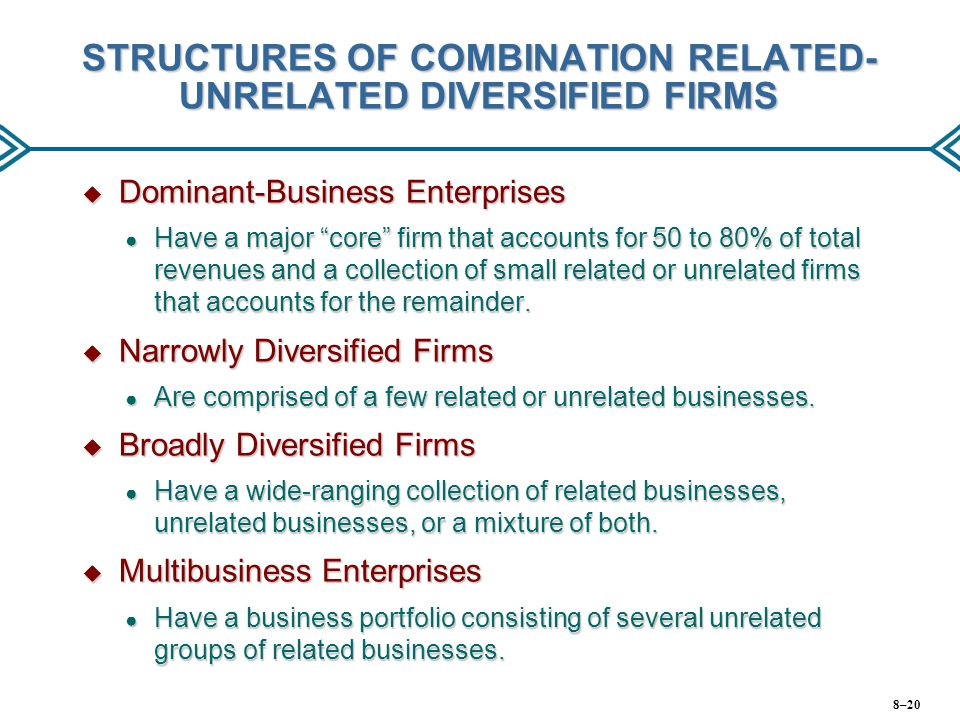 """STRUCTURES OF COMBINATION RELATED- UNRELATED DIVERSIFIED FIRMS  Dominant-Business Enterprises ● Have a major """"core"""" firm that accounts for 50 to 80%"""