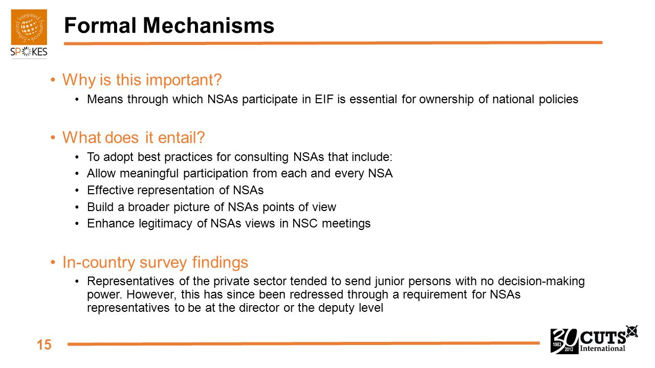 15 Formal Mechanisms Why is this important? Means through which NSAs participate in EIF is essential for ownership of national policies What does it e