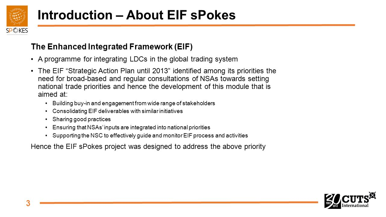 """3 Introduction – About EIF sPokes The Enhanced Integrated Framework (EIF) A programme for integrating LDCs in the global trading system The EIF """"Strat"""