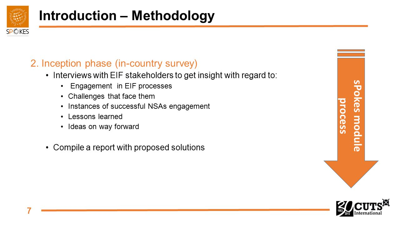 7 Introduction – Methodology 2. Inception phase (in-country survey) Interviews with EIF stakeholders to get insight with regard to: Engagement in EIF