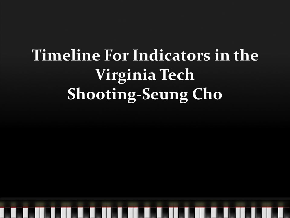Timeline For Indicators in the Virginia Tech Shooting-Seung Cho