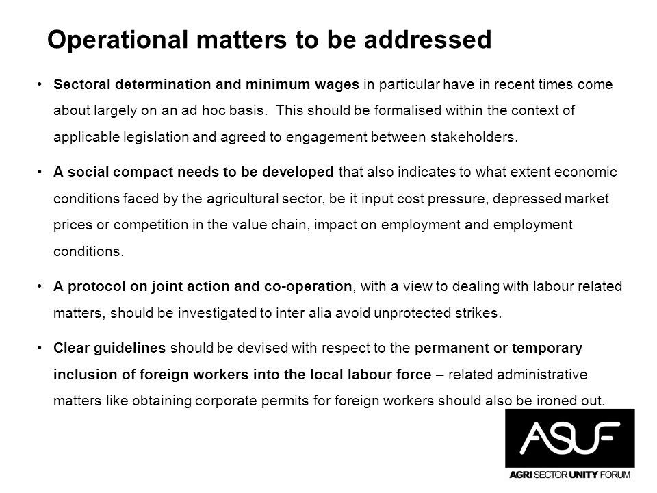 Operational matters to be addressed Sectoral determination and minimum wages in particular have in recent times come about largely on an ad hoc basis.