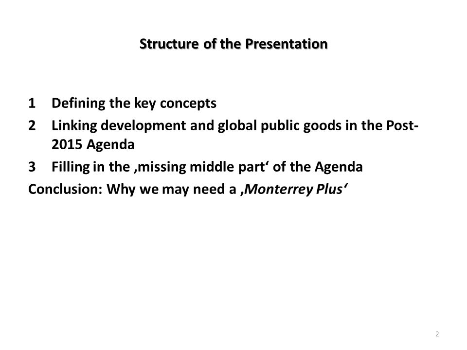 3 Focusing on the,missing middle part' 3 Focusing on the,missing middle part' (2 of 2) Accordingly, the Agenda could:  State as ist main goals development cooperation deliverables, indicating who should by when deliver which inputs,  Request that all concerned parties report on the progress they made/are making in meeting their commitments  Indicate the development improvements to be achieved by these inputs in different issue areas and suggest that the emergence of the 'ripple effects' also be monitored.