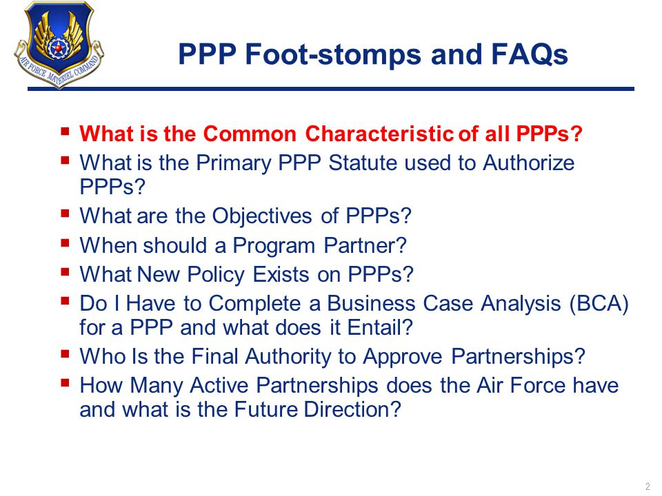 2 PPP Foot-stomps and FAQs  What is the Common Characteristic of all PPPs?  What is the Primary PPP Statute used to Authorize PPPs?  What are the O