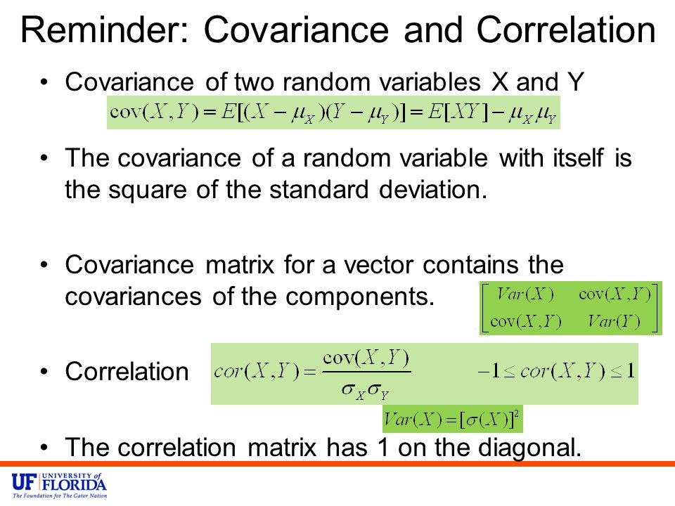 Reminder: Covariance and Correlation Covariance of two random variables X and Y The covariance of a random variable with itself is the square of the standard deviation.