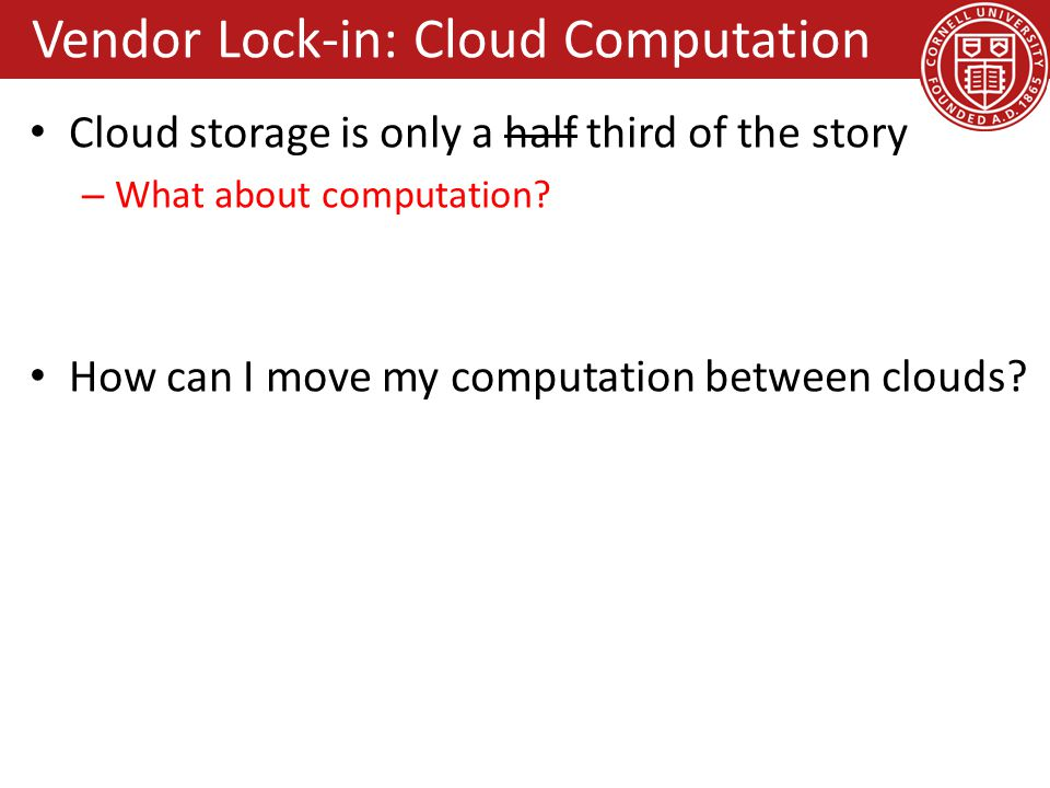 Vendor Lock-in: Cloud Computation Cloud storage is only a half third of the story – What about computation? How can I move my computation between clou