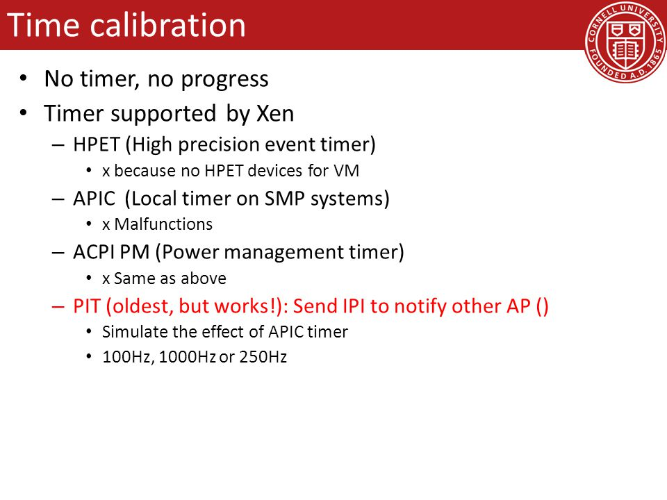 Time calibration No timer, no progress Timer supported by Xen – HPET (High precision event timer) x because no HPET devices for VM – APIC (Local timer