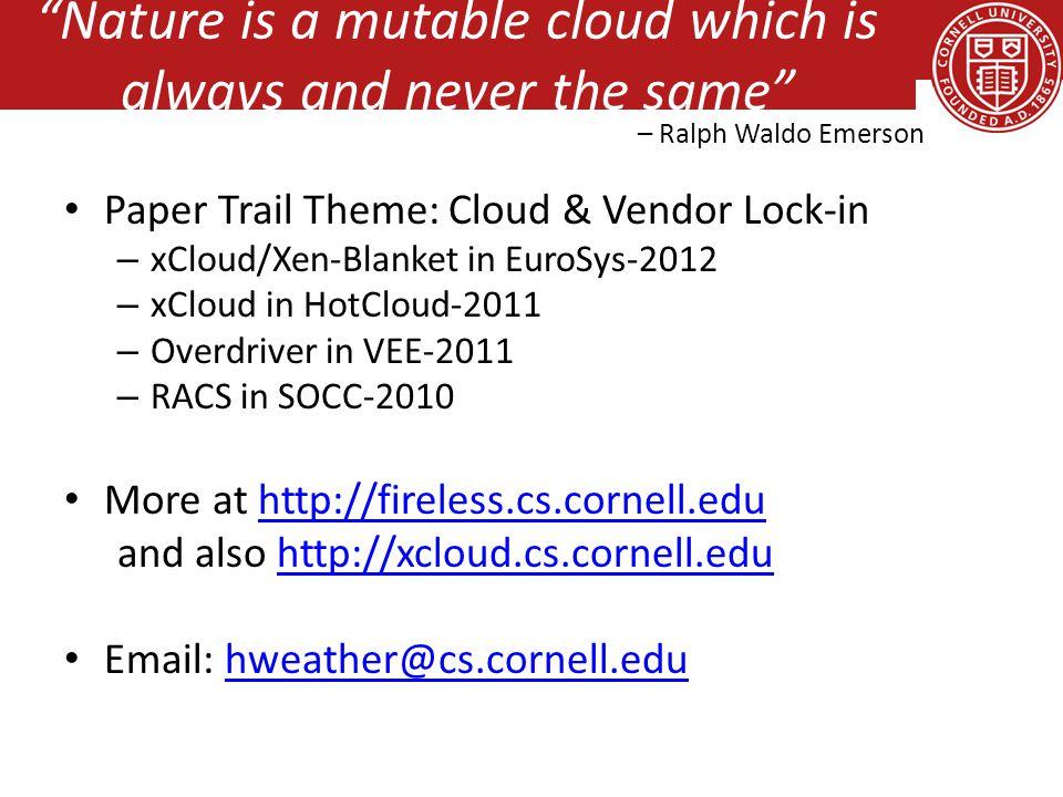 Paper Trail Theme: Cloud & Vendor Lock-in – xCloud/Xen-Blanket in EuroSys-2012 – xCloud in HotCloud-2011 – Overdriver in VEE-2011 – RACS in SOCC-2010