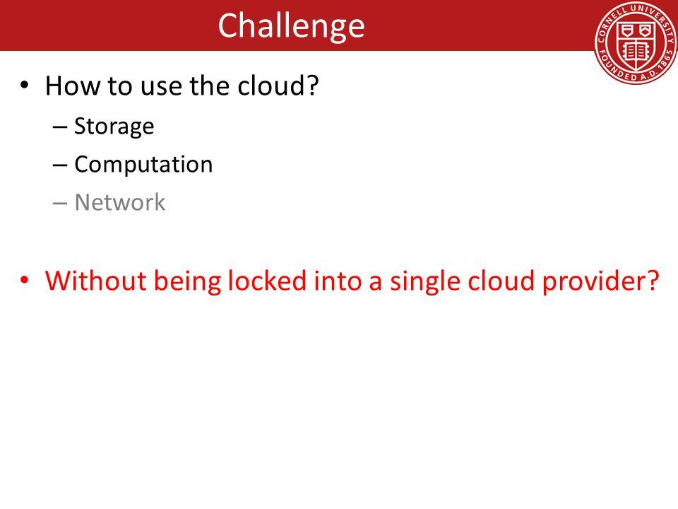 Breaking Cloud Storage Lock-in Breaking Cloud Computation Lock-in – (Nested) Virtualization Outline