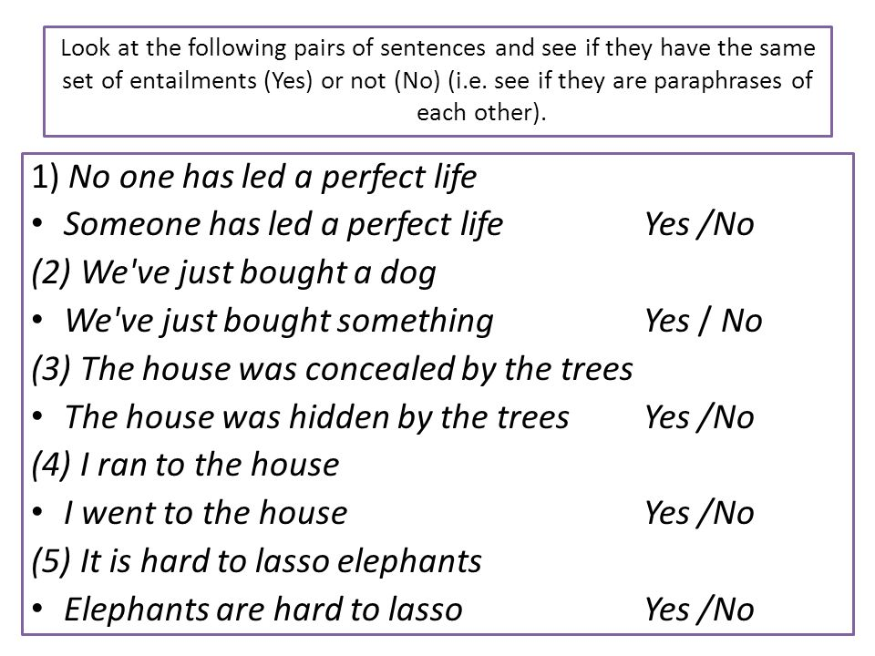 Look at the following pairs of sentences and see if they have the same set of entailments (Yes) or not (No) (i.e. see if they are paraphrases of each