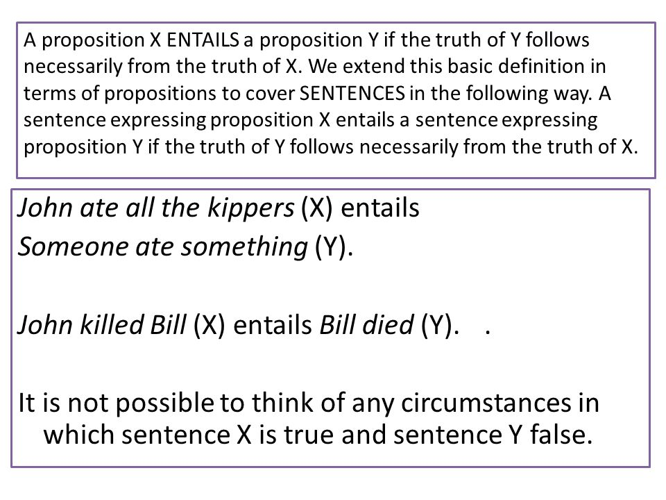 In all of our exercises on entailment it must be remembered that the truth of sentences (and of propositions) is relative to particular sets of circumstances, or states of affairs.