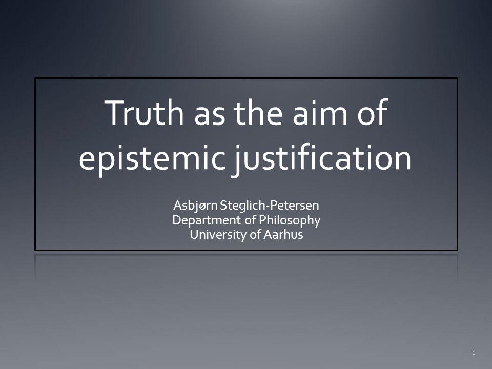 1 Truth as the aim of epistemic justification Asbjørn Steglich-Petersen Department of Philosophy University of Aarhus