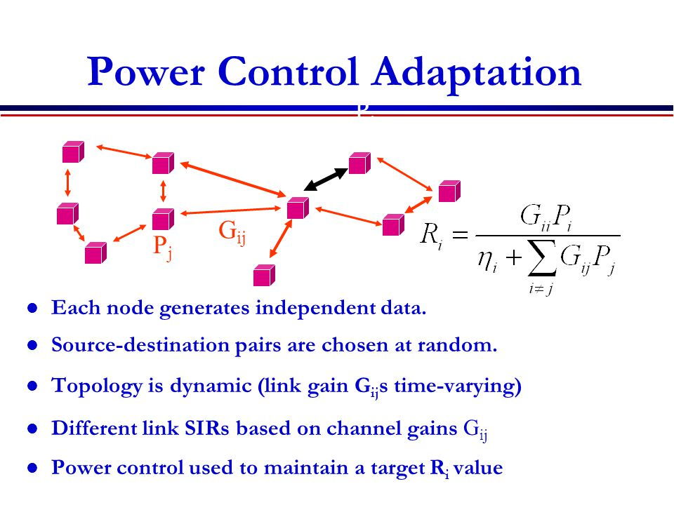 Power Control Adaptation Each node generates independent data.