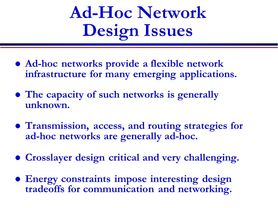 Ad-Hoc Network Design Issues Ad-hoc networks provide a flexible network infrastructure for many emerging applications.