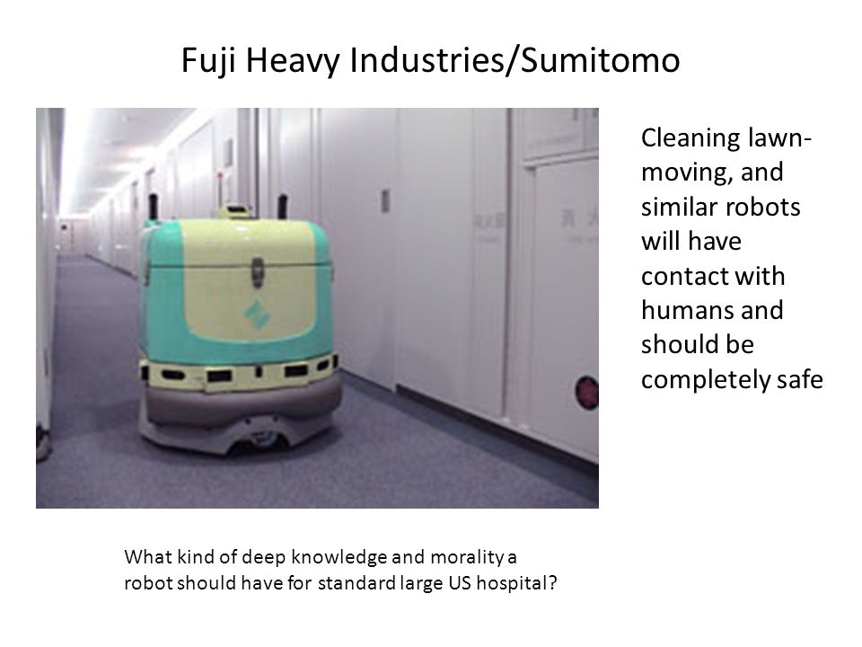 Fuji Heavy Industries/Sumitomo Cleaning lawn- moving, and similar robots will have contact with humans and should be completely safe What kind of deep
