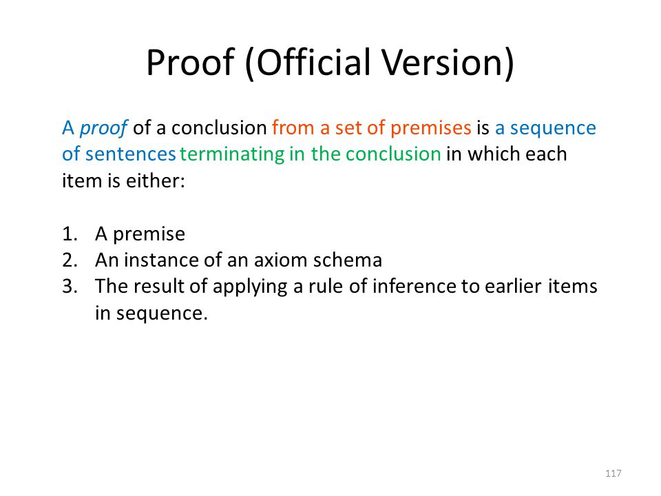 117 Proof (Official Version) A proof of a conclusion from a set of premises is a sequence of sentences terminating in the conclusion in which each ite