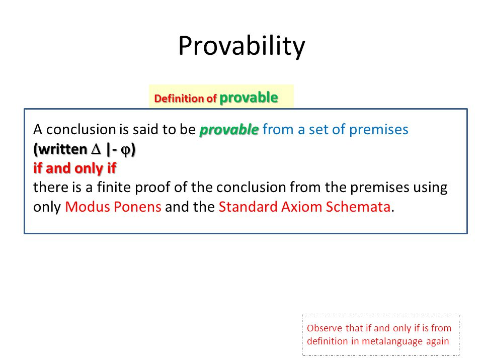 Observe that if and only if is from definition in metalanguage again Provability provable (written  |-  ) A conclusion is said to be provable from a