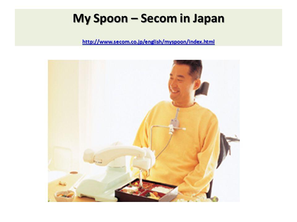 My Spoon – Secom in Japan http://www.secom.co.jp/english/myspoon/index.html http://www.secom.co.jp/english/myspoon/index.html