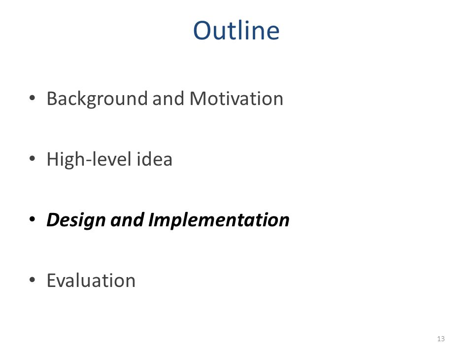 Outline Background and Motivation High-level idea Design and Implementation Evaluation 13