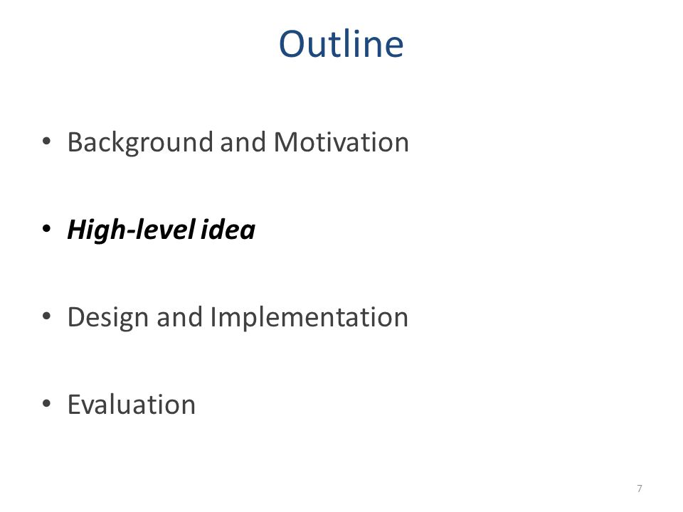 Outline Background and Motivation High-level idea Design and Implementation Evaluation 7