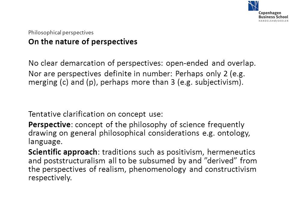 Philosophical perspectives On the nature of perspectives No clear demarcation of perspectives: open-ended and overlap. Nor are perspectives definite i