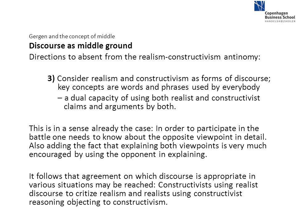Gergen and the concept of middle Discourse as middle ground Directions to absent from the realism-constructivism antinomy: 3) Consider realism and con