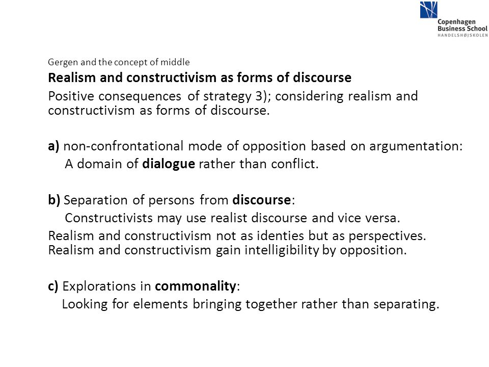 Gergen and the concept of middle Realism and constructivism as forms of discourse Positive consequences of strategy 3); considering realism and constr