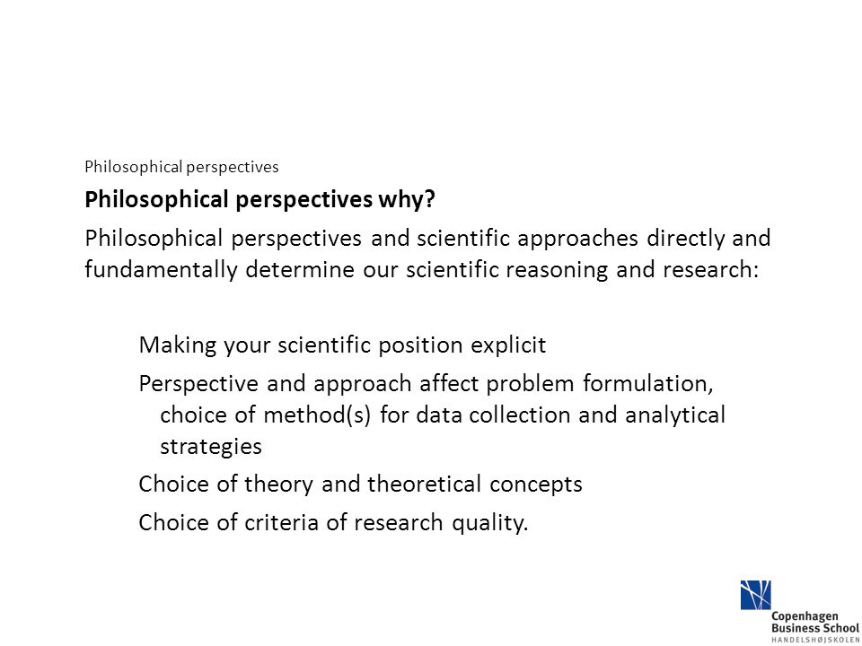 Philosophical perspectives Philosophical perspectives why? Philosophical perspectives and scientific approaches directly and fundamentally determine o