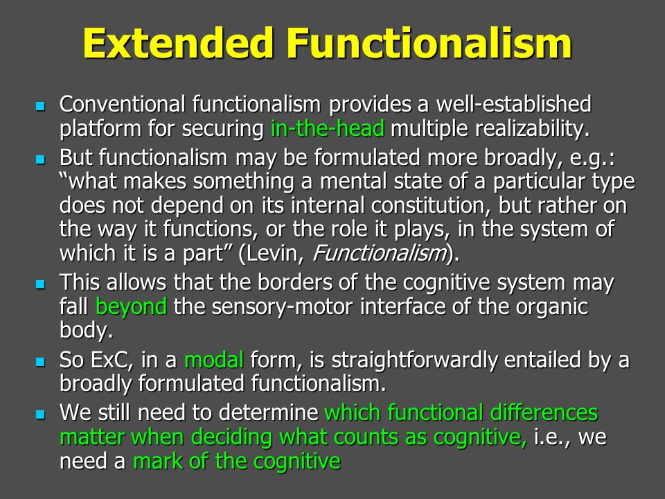Extended Functionalism Conventional functionalism provides a well-established platform for securing in-the-head multiple realizability. Conventional f
