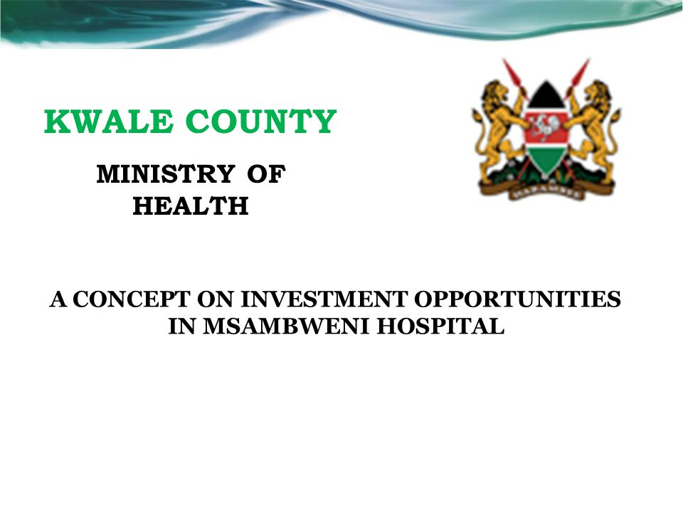 KWALE COUNTY MINISTRY OF HEALTH A CONCEPT ON INVESTMENT OPPORTUNITIES IN MSAMBWENI HOSPITAL