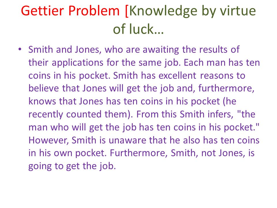 Gettier Problem [Knowledge by virtue of luck… Smith and Jones, who are awaiting the results of their applications for the same job.