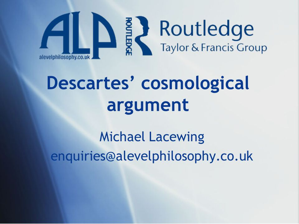 Descartes' cosmological argument Michael Lacewing enquiries@alevelphilosophy.co.uk