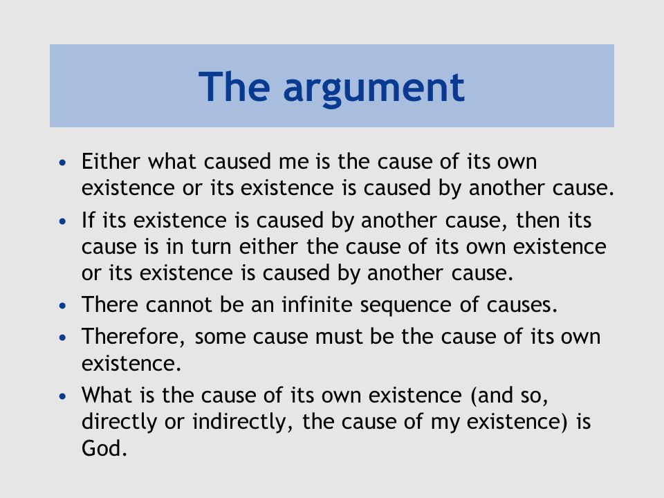The argument Either what caused me is the cause of its own existence or its existence is caused by another cause. If its existence is caused by anothe