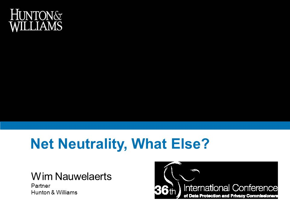 Net Neutrality, What Else Wim Nauwelaerts Partner Hunton & Williams