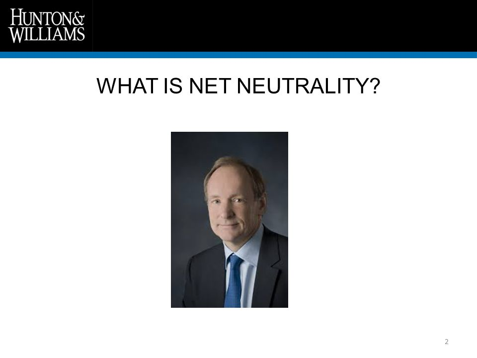 2 WHAT IS NET NEUTRALITY
